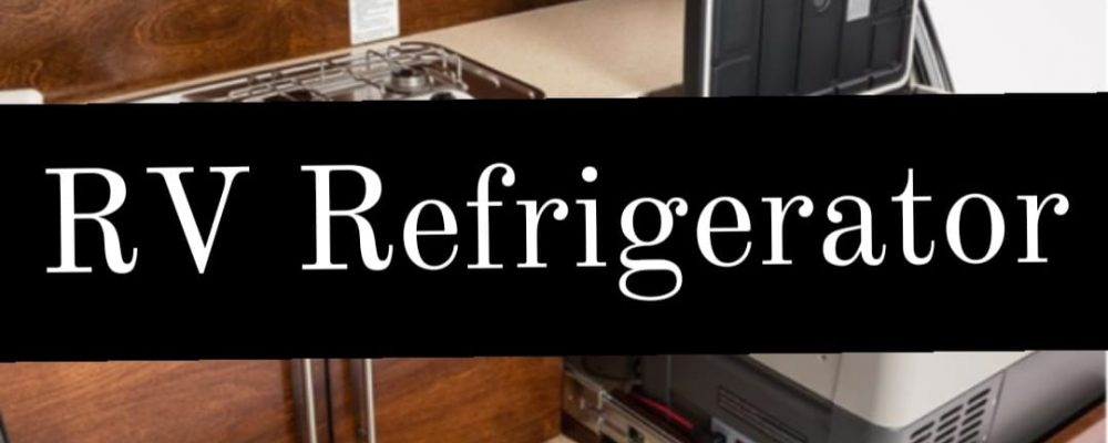 RV Refrigerator | 5 Things you need to know?