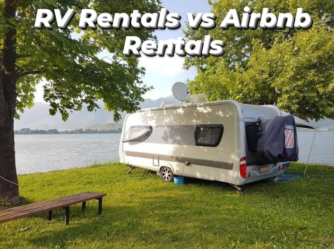 RV Rentals vs Airbnb Rentals - Top 10 Differences